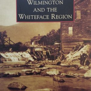 Images of America: Wilmington and the Whiteface Region written by the Wilmington Historical Society in 2013