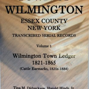 Town of Wilmington Essex County New York transcribed and indexed Serial records of the Wilmington Town Ledger 1821-1865 & Cattle Earmarks 1820s-1884