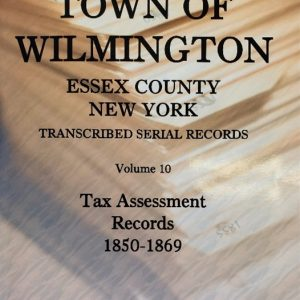Town of Wilmington Essex County New York transcribed and indexed Serial tax and assessment records 1850-1869