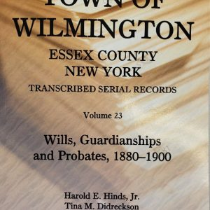 Town of Wilmington Essex County New York transcribed and indexed Serial Records for Wills, Guardianships and Probates 1880-1900